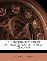 The Naturalisation of Animals & Plants in New Zealand