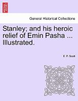 Stanley; and His Heroic Relief of Emin Pasha ... Illustrated