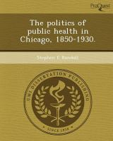 The Politics of Public Health in Chicago, 1850-1930