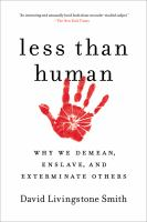 Less Than Human: Why We Demean, Enslave and Exterminate Others