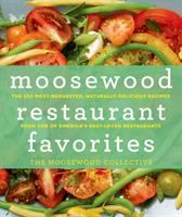 Moosewood Restaurant favorites : the 250 most-requested, naturally delicious recipes from one of America's best-loved restaurants