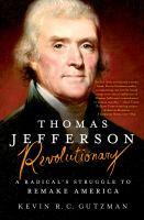 Thomas Jefferson, revolutionary : a radical's struggle to remake America