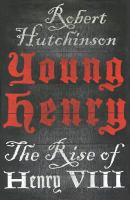 Young Henry : the rise of Henry VIII