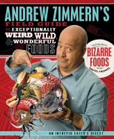 Andrew Zimmern's Field Guide to Exceptional Weird, Wild, & Wonderful Foods