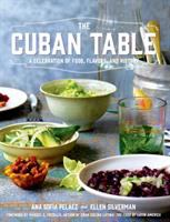 The Cuban table : a celebration of food, flavors, and history