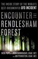 Encounter in Rendlesham Forest : the inside story of the world's best-documented UFO incident