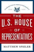 The U.S. House of Representatives : fundamentals of American government