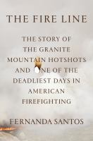 The fire line : the story of the Granite Mountain Hotshots and one of the deadliest days in American firefighting