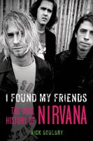 I found my friends : the oral history of Nirvana