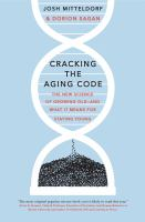 Cracking the aging code : the new science of growing old---and what it means for staying young