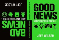 The Good News About What's Bad for You ... the Bad News About What's Good for You