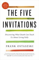 The Five Invitations : Discovering What Death Can Teach Us About Living Fully