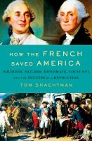 How the French saved America : soldiers, sailors, diplomats, Louis XVI, and the success of a Revolutionviii, 359 pages, 8 unnumbered pages of plates : illustrations, portraits, map, color ; 24 cm