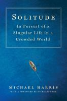 Solitude : In Pursuit of A Singular Life in A Crowded World