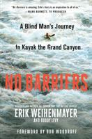 No barriers : a blind man's journey to kayak the Grand Canyon