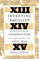 Inventing equality : reconstructing the Constitution in the aftermath of the Civil War