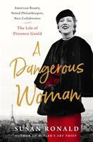 A dangerous woman : American beauty, noted philanthropist, Nazi collaborator : the life of Florence Gould