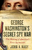 George Washington%27s secret spy war : the making of America%27s first spymasterviii, 374 pages, 16 unnumbered pages of plates : illustrations ; 25 cm