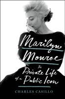 Marilyn Monroe : the private life of a public icon