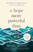 A Hope More Powerful Than The Sea : One Refugee's Incredible Story Of Love, Loss, And Survival