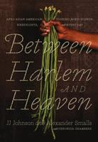 Between Harlem and Heaven: Afro-Asian-American Cooking for Big Nights, Weeknights, & Every Day