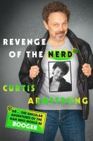 Revenge of the Nerd : Or? the Singular Adventures of the Man Who Would Be Booger