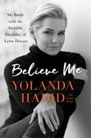 Media Cover for Believe Me : My Battle with the Invisible Disability of Lyme Disease