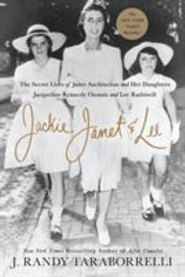 Jackie, Janet, and Lee: The Secret Lives of Janet Auchincloss and Her Daughters, Jacqueline Kennedy Onassis and Lee Radziwill book jacket
