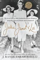 Jackie, Janet & Lee : the secret lives of Janet Auchincloss and her daughters, Jacqueline Kennedy Onassis and Lee Radziwill