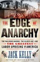 The edge of anarchy : the railroad barons, the Gilded Age, and the greatest labor uprising in America
