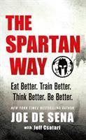 The spartan way : eat better, train better, think better, be better