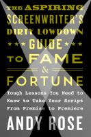 The Aspiring Screenwriter's Dirty Lowdown Guide to Fame and Fortune
