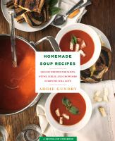 Homemade soup recipes : 103 easy recipes for soups, stews, chilis, and chowders everyone will love