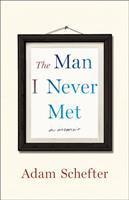 The Man I Never Met: A Memoir