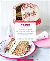 Cake! : 103 decadent recipes for poke cakes, dump cakes, everyday cakes, and special occasion cakes everyone will love