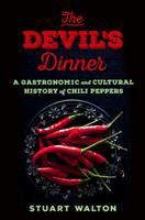 The Devil's Dinner: A Gastronomic And Cultural History Of Chili Peppers