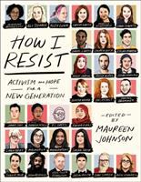 HOW I RESIST : ACTIVISM AND HOPE FOR A NEW GENERATION