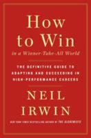 How To Win In A Winner-Take-All World : The Definitive Guide To Adapting And Succeeding In High-Performance Careers.
