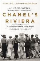 Chanel's Riviera : Glamour, Decadence and Survival in Peace and War, 1930-1944