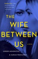 The Wife Between Us A Novel.