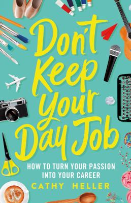 Don't Keep Your Day Job: How to Turn Your Passion Into Your Career(book-cover)