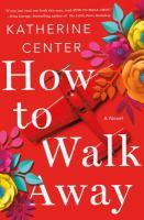 How to Walk Away : A Novel.
