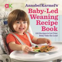 Annabel Karmel's Baby-led Weaning Recipe Book