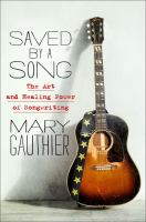 Saved by A Song : The Art and Healing Power of Songwriting