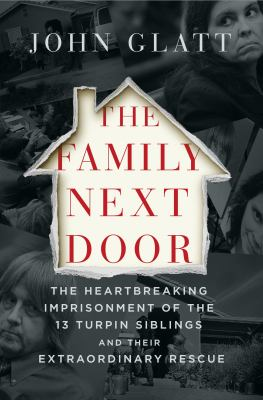 The Family Next Door: The Heartbreaking Imprisonment of the 13 Turpin Siblings and Their Rescue(book-cover)