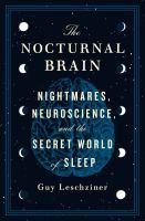 NOCTURNAL BRAIN : NIGHTMARES, NEUROSCIENCE, AND THE SECRET WORLD OF SLEEP