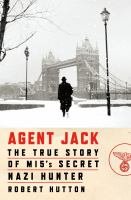 Agent Jack : the true story of MI5's secret Nazi hunter