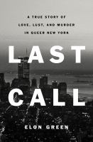 Last call : a true story of love, lust, and murder in queer New York255 pages : maps ; 25 cm