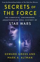 Secrets Of The Force: The Complete, Uncensored, Unauthorized Oral History Of Star Wars