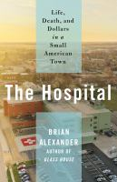 Cover of The Hospital: Life, Death,